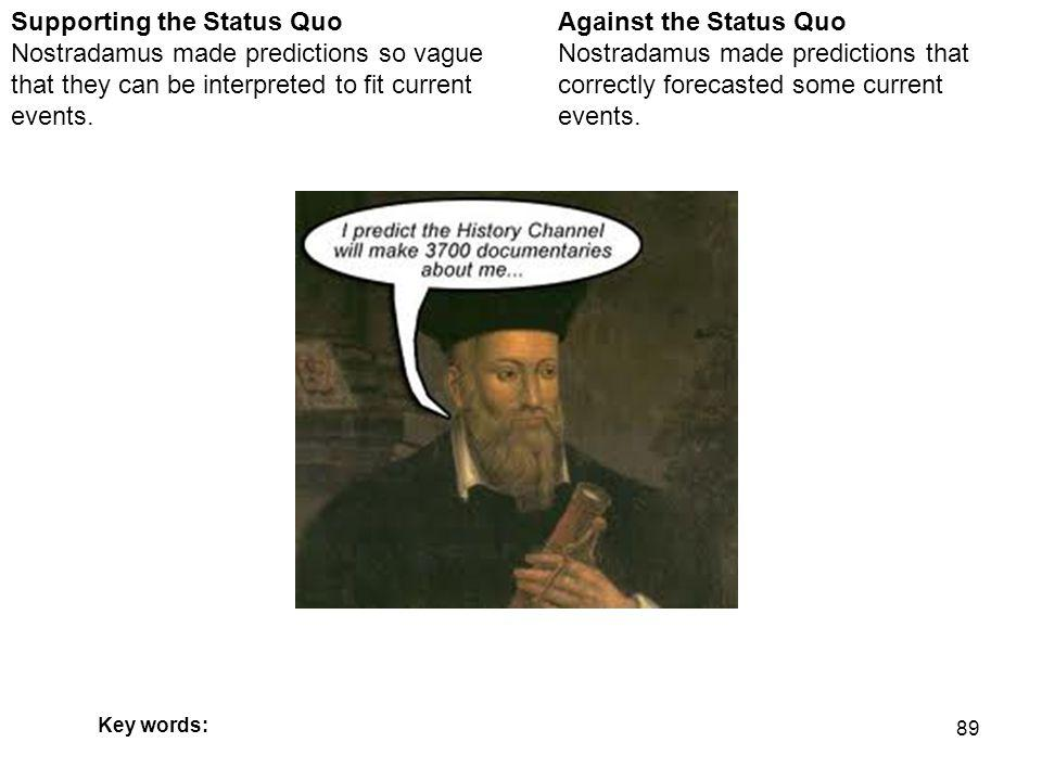 89 Against the Status Quo Nostradamus made predictions that correctly forecasted some current events.