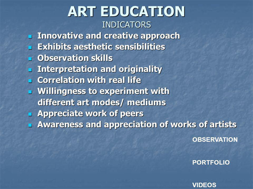 ART EDUCATION INDICATORS Innovative and creative approach Innovative and creative approach Exhibits aesthetic sensibilities Exhibits aesthetic sensibi