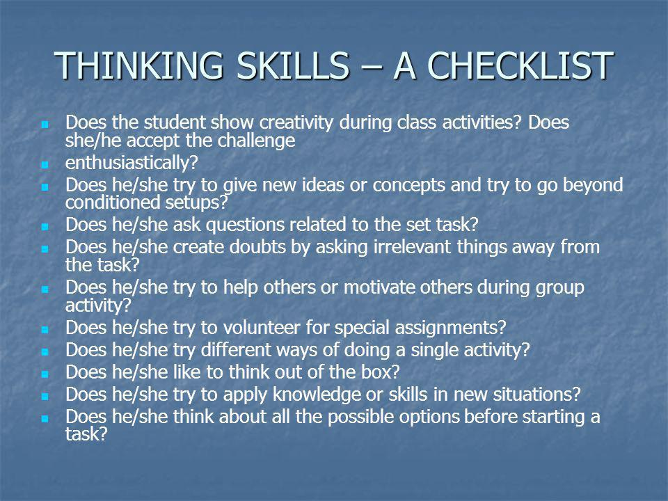 THINKING SKILLS – A CHECKLIST Does the student show creativity during class activities.
