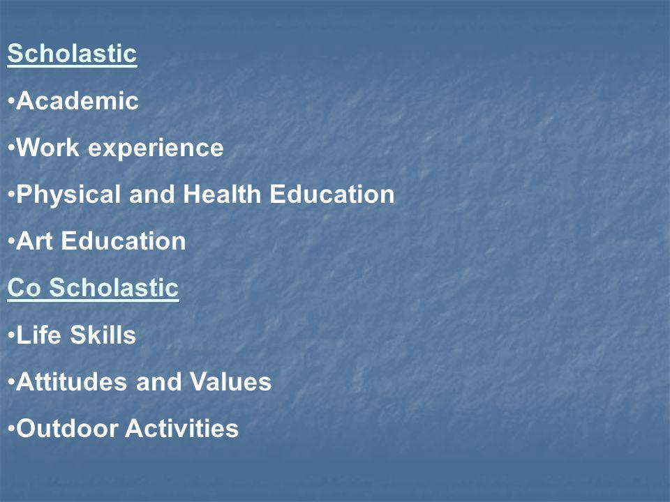 Scholastic Academic Work experience Physical and Health Education Art Education Co Scholastic Life Skills Attitudes and Values Outdoor Activities