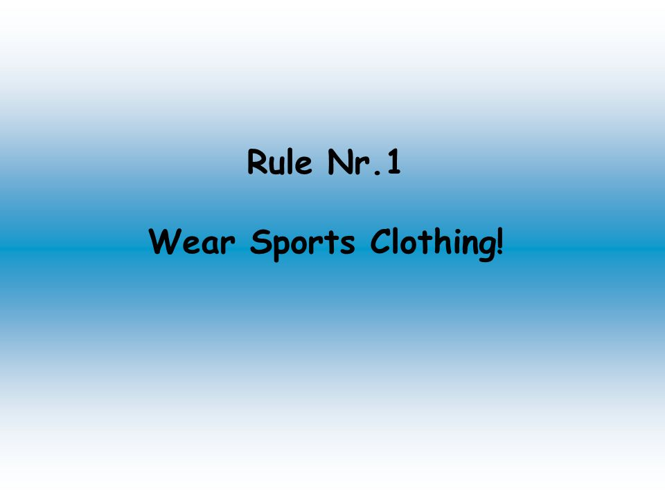 Rule Nr.1 Wear Sports Clothing!