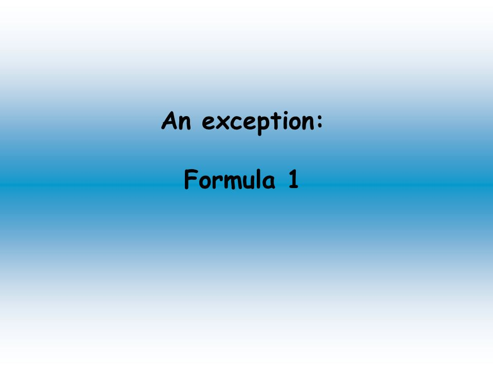 An exception: Formula 1