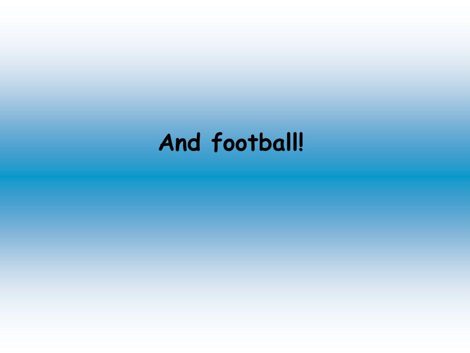 And football!