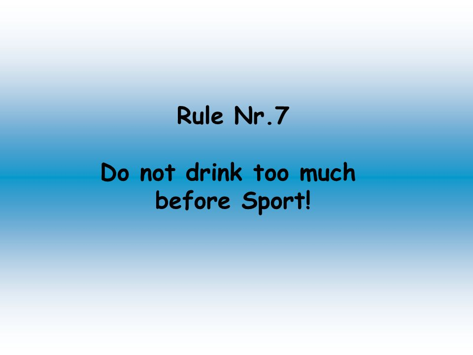 Rule Nr.7 Do not drink too much before Sport!