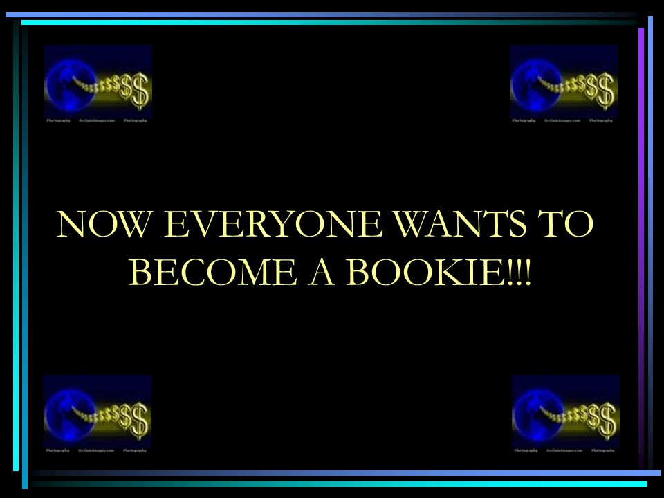 NOW EVERYONE WANTS TO BECOME A BOOKIE!!!