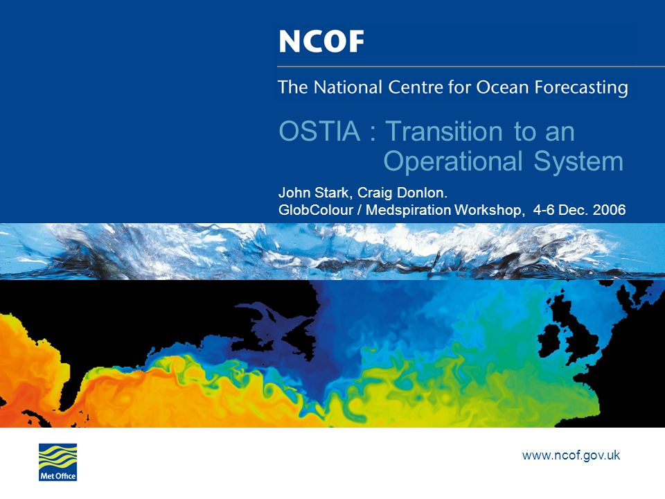www.ncof.gov.uk OSTIA : Transition to an Operational System John Stark, Craig Donlon.