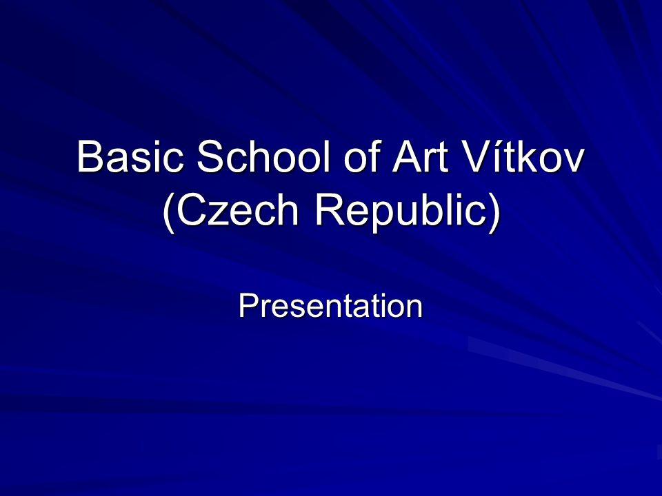 Basic School of Art Vítkov (Czech Republic) Presentation