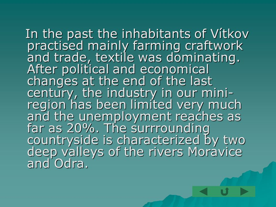In the past the inhabitants of Vítkov practised mainly farming craftwork and trade, textile was dominating.