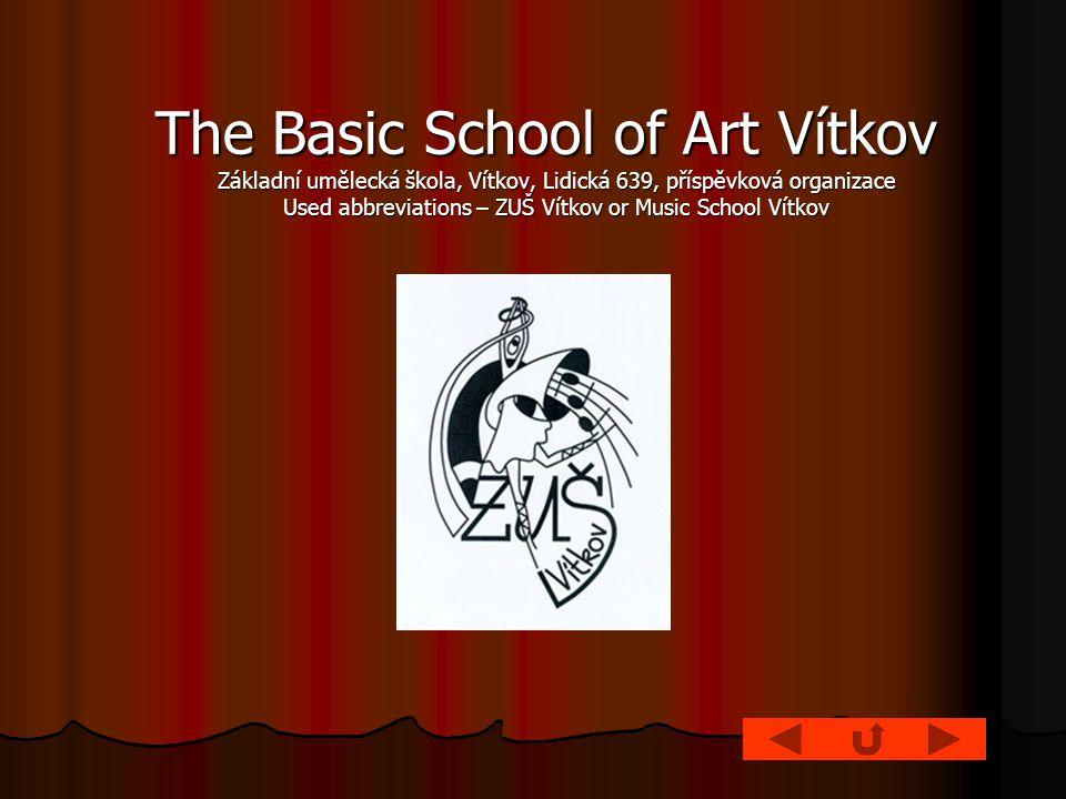 The Basic School of Art Vítkov Základní umělecká škola, Vítkov, Lidická 639, příspěvková organizace Used abbreviations – ZUŠ Vítkov or Music School Vítkov The Basic School of Art Vítkov Základní umělecká škola, Vítkov, Lidická 639, příspěvková organizace Used abbreviations – ZUŠ Vítkov or Music School Vítkov