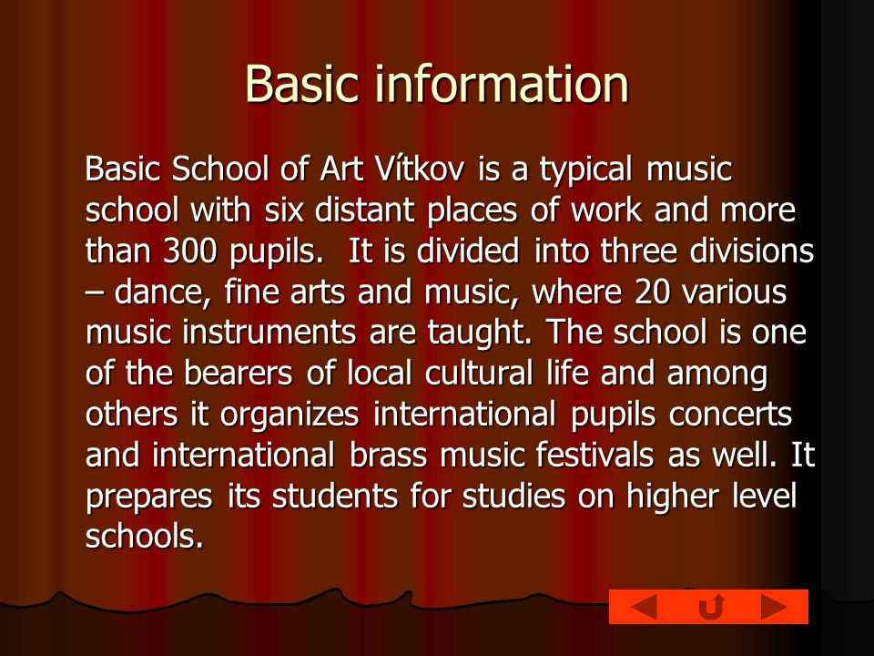 Basic information Basic School of Art Vítkov is a typical music school with six distant places of work and more than 300 pupils.