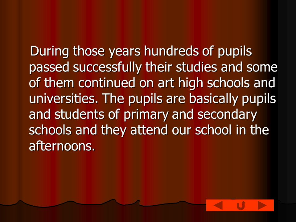 During those years hundreds of pupils passed successfully their studies and some of them continued on art high schools and universities.