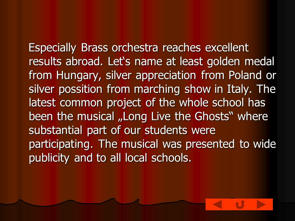 Especially Brass orchestra reaches excellent results abroad.
