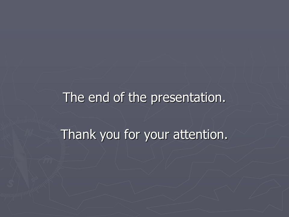 The end of the presentation. Thank you for your attention.