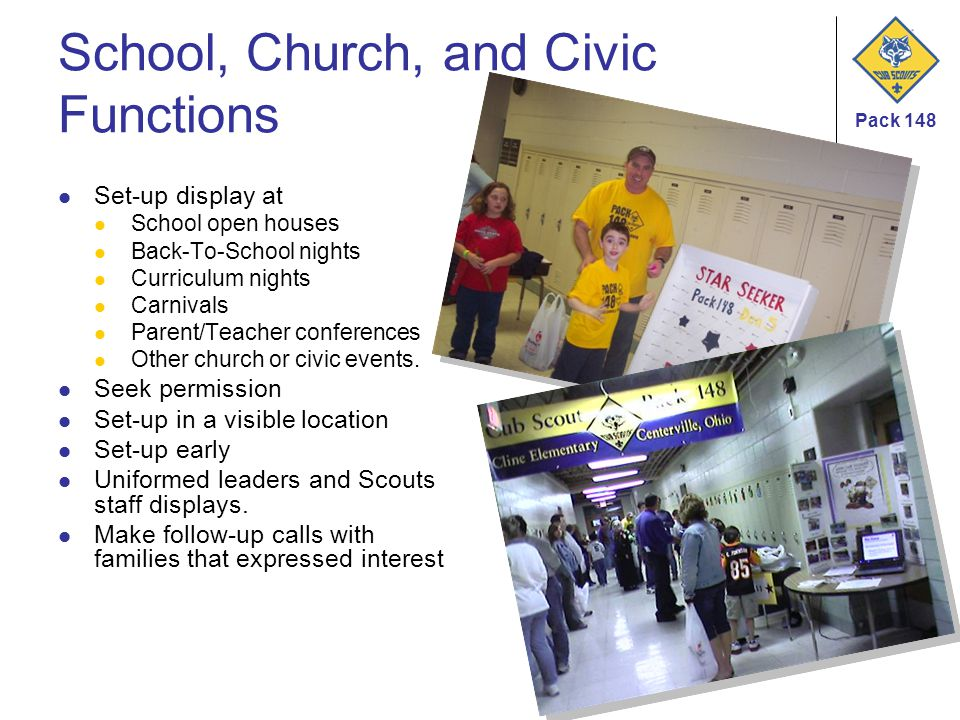 Pack 148 School, Church, and Civic Functions Set-up display at School open houses Back-To-School nights Curriculum nights Carnivals Parent/Teacher con