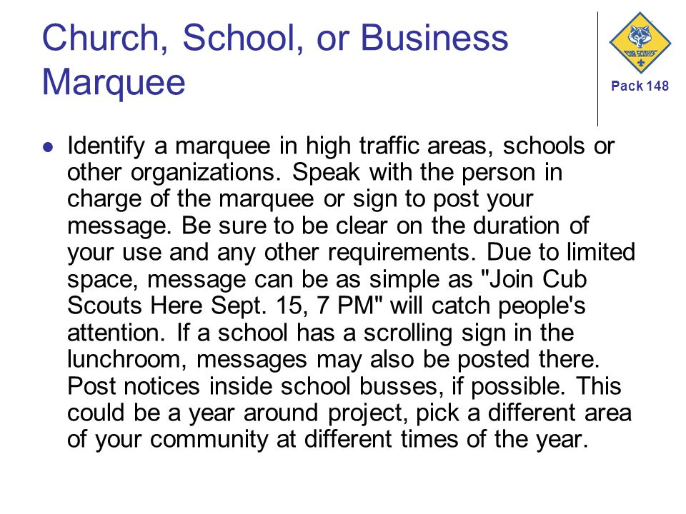 Pack 148 Church, School, or Business Marquee Identify a marquee in high traffic areas, schools or other organizations. Speak with the person in charge