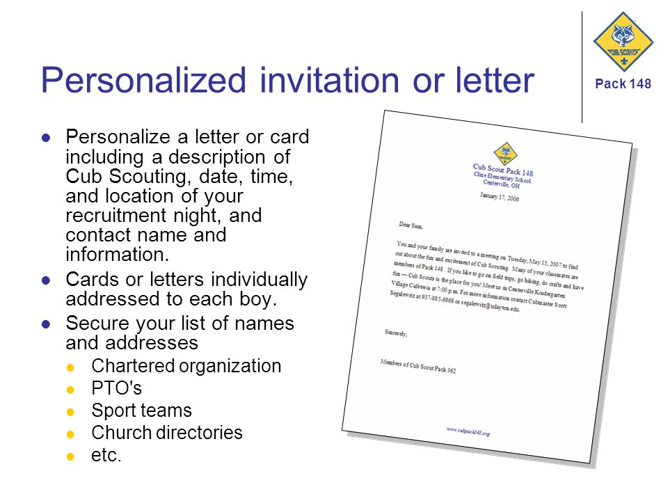 Pack 148 Personalized invitation or letter Personalize a letter or card including a description of Cub Scouting, date, time, and location of your recruitment night, and contact name and information.