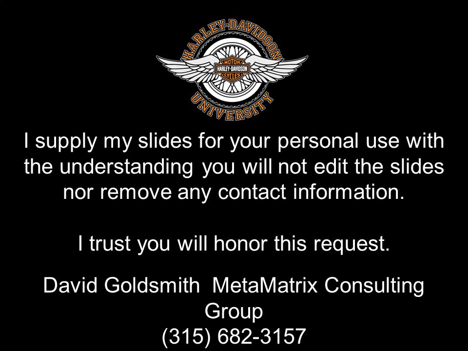 David Goldsmith MetaMatrix Consulting Group LLC I supply my slides for your personal use with the understanding you will not edit the slides nor remov