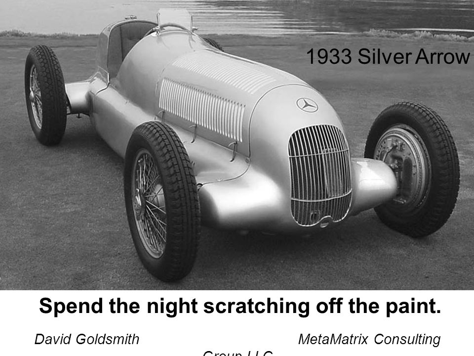 David Goldsmith MetaMatrix Consulting Group LLC Spend the night scratching off the paint. 1933 Silver Arrow