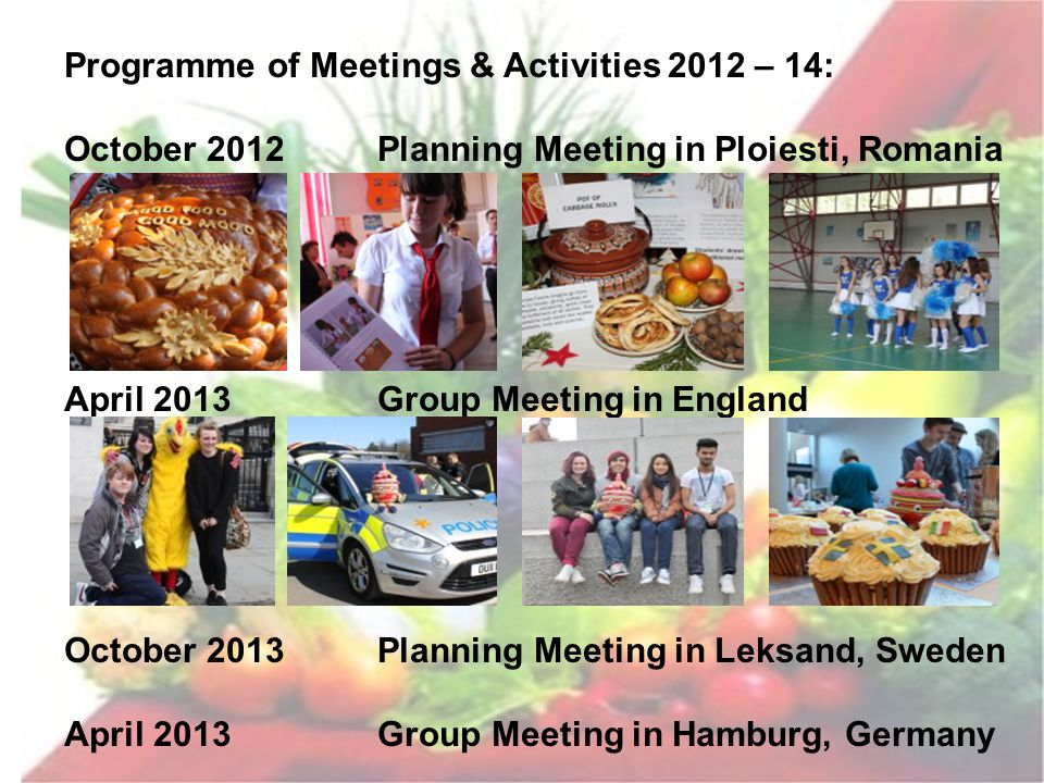 Programme of Meetings & Activities 2012 – 14: October 2012Planning Meeting in Ploiesti, Romania April 2013Group Meeting in England October 2013Plannin