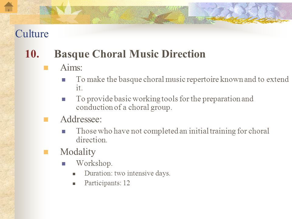 10.Basque Choral Music Direction Aims: To make the basque choral music repertoire known and to extend it.