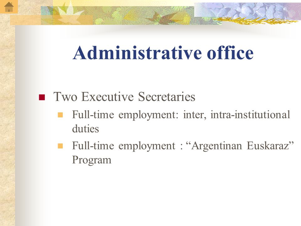 Administrative office Two Executive Secretaries Full-time employment: inter, intra-institutional duties Full-time employment : Argentinan Euskaraz Program