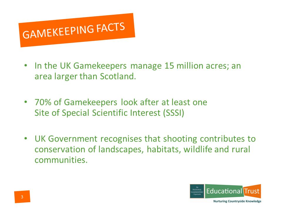 2 Gamekeeping is a very old profession (over 1000 Years) Originally protected the deer in medieval royal hunting forests As game became more important for food and sport it dramatically changed the role of the keeper.