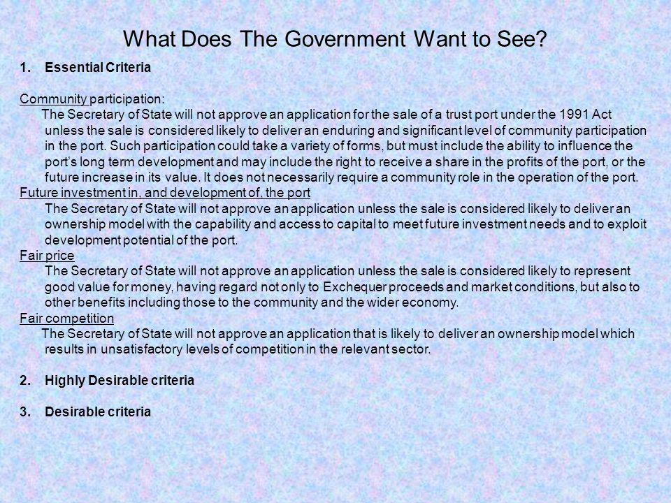 What Does The Government Want to See? 1.Essential Criteria Community participation: The Secretary of State will not approve an application for the sal