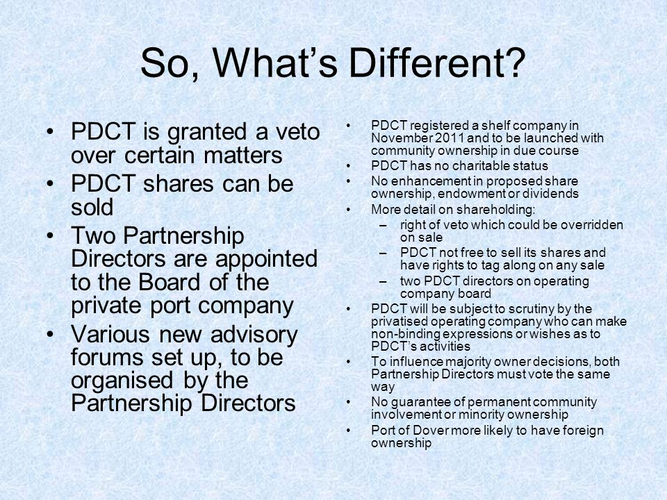 So, Whats Different? PDCT is granted a veto over certain matters PDCT shares can be sold Two Partnership Directors are appointed to the Board of the p