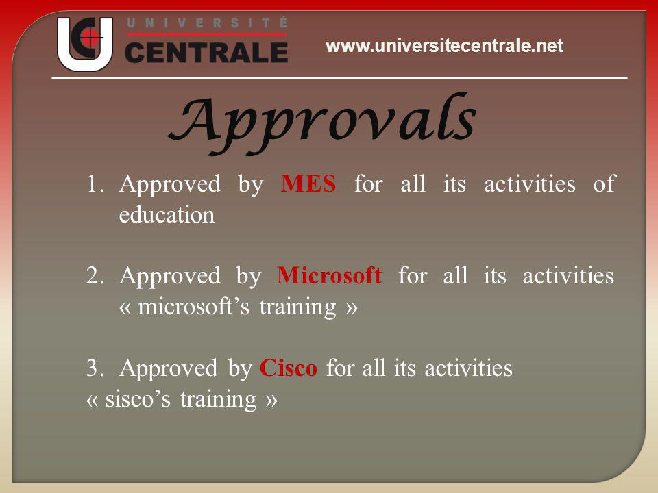 1.Approved by MES for all its activities of education 2.Approved by Microsoft for all its activities « microsofts training » 3.Approved by Cisco for all its activities « siscos training » Approvals