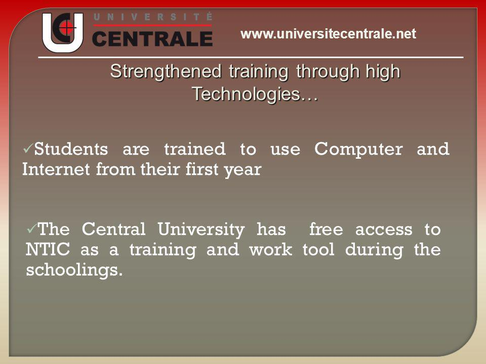 Strengthened training through high Technologies… Students are trained to use Computer and Internet from their first year The Central University has free access to NTIC as a training and work tool during the schoolings.