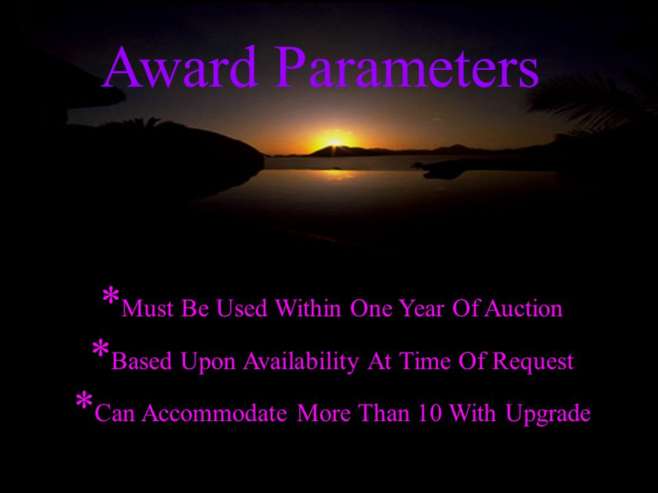 Award Parameters * Must Be Used Within One Year Of Auction * Based Upon Availability At Time Of Request * Can Accommodate More Than 10 With Upgrade