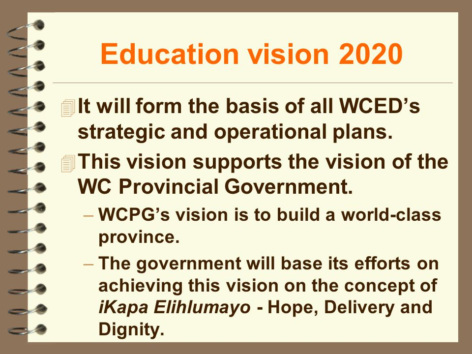 Education vision 2020 4 It will form the basis of all WCEDs strategic and operational plans.