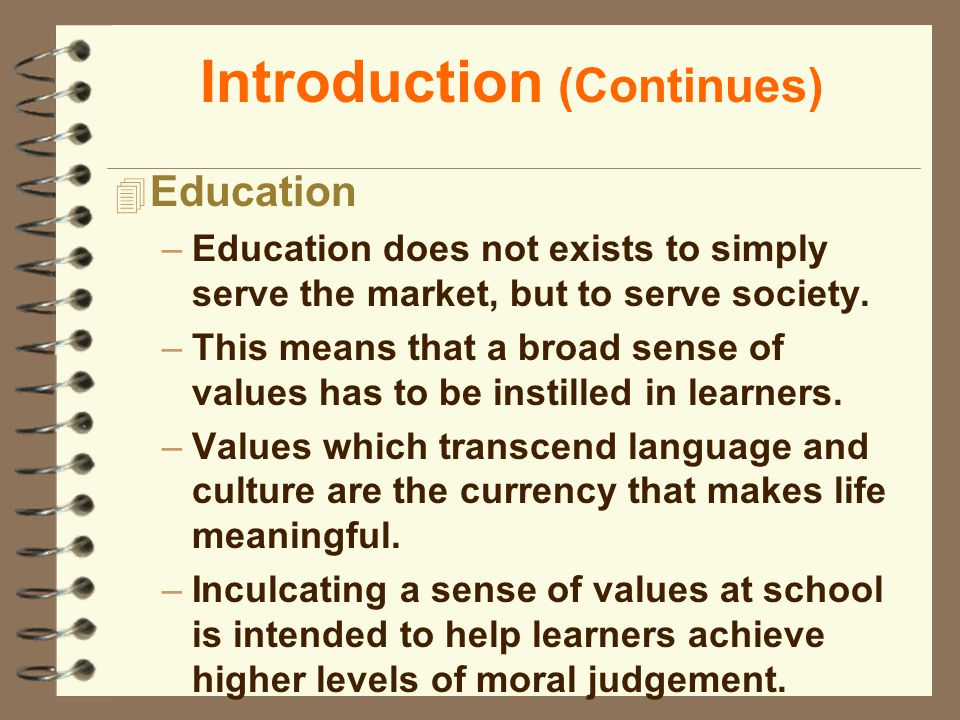 Introduction (Continues) 4 Education –Education does not exists to simply serve the market, but to serve society.