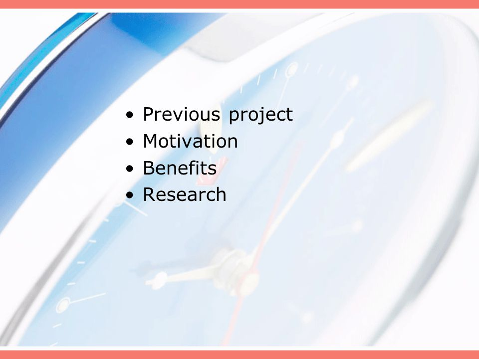 Previous project Motivation Benefits Research
