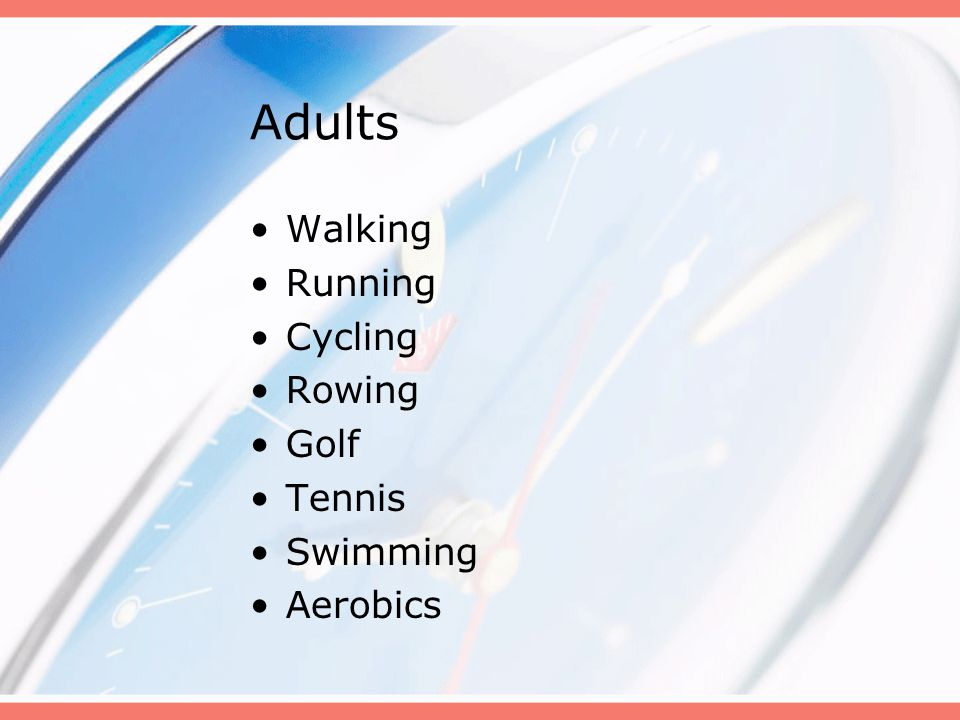 Adults Walking Running Cycling Rowing Golf Tennis Swimming Aerobics