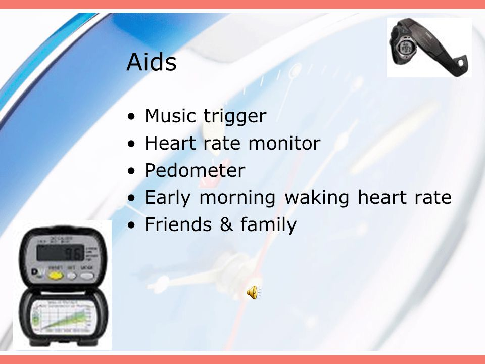 Aids Music trigger Heart rate monitor Pedometer Early morning waking heart rate Friends & family