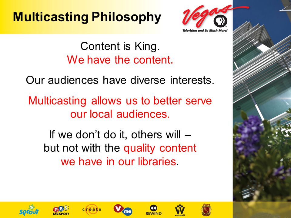 Multicasting Philosophy Content is King. We have the content.