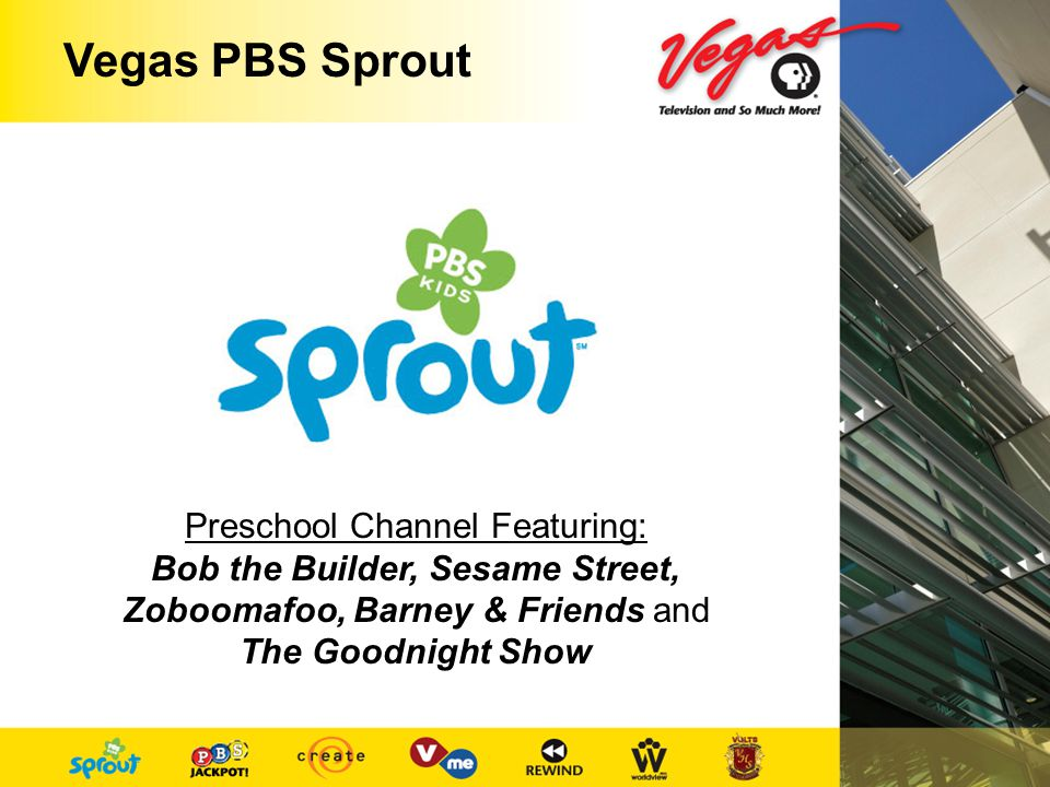 Vegas PBS Sprout Preschool Channel Featuring: Bob the Builder, Sesame Street, Zoboomafoo, Barney & Friends and The Goodnight Show