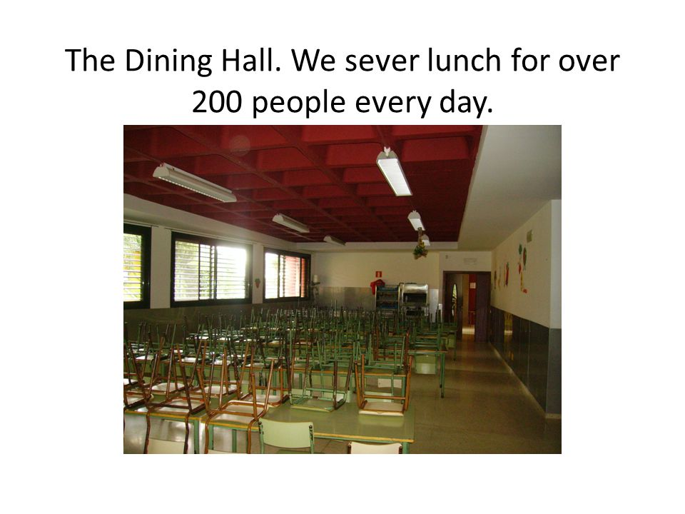The Dining Hall. We sever lunch for over 200 people every day.