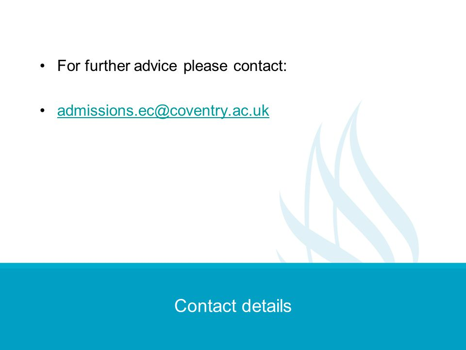 Contact details For further advice please contact: admissions.ec@coventry.ac.uk