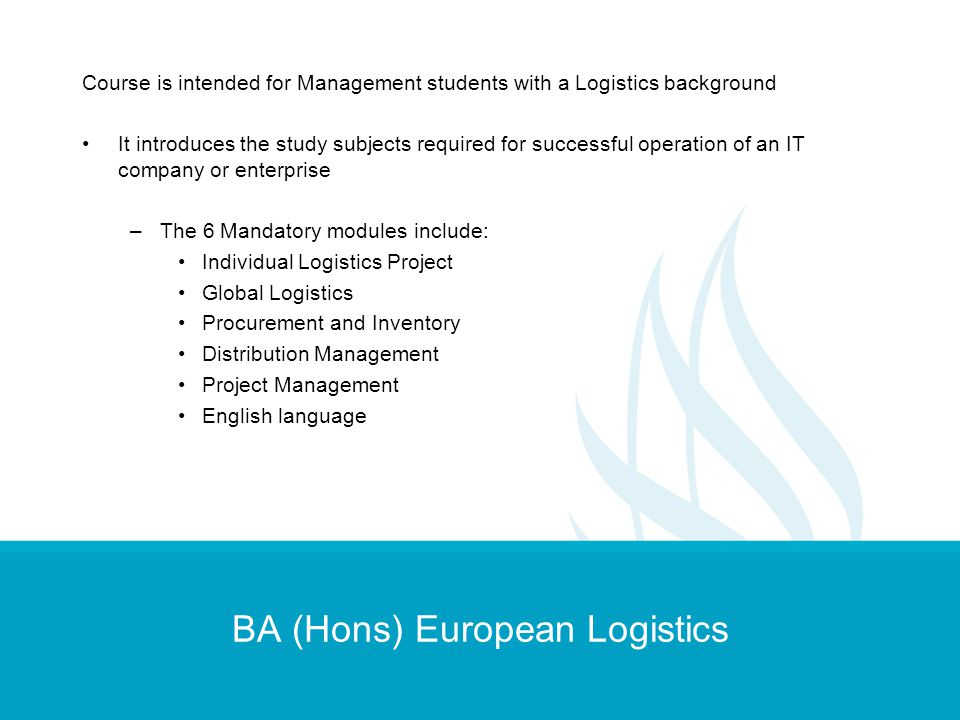 BA (Hons) European Logistics Course is intended for Management students with a Logistics background It introduces the study subjects required for succ