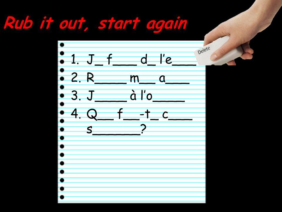 1.J_ f___ d_ le___ 2.R____ m__ a___ 3.J____ à lo____ 4.Q__ f__-t_ c___ s______.