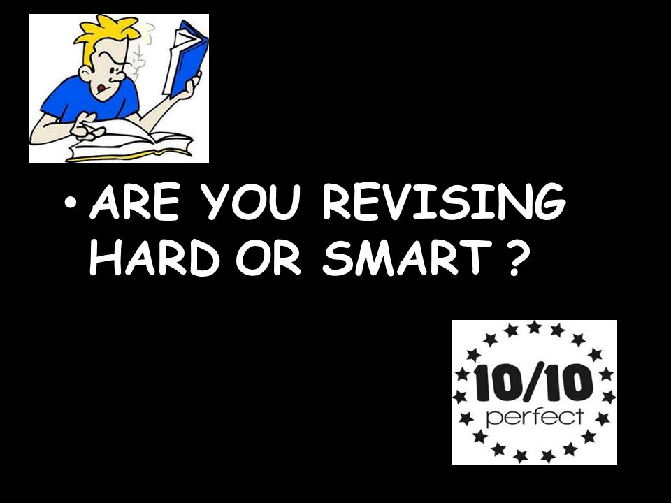 ARE YOU REVISING HARD OR SMART