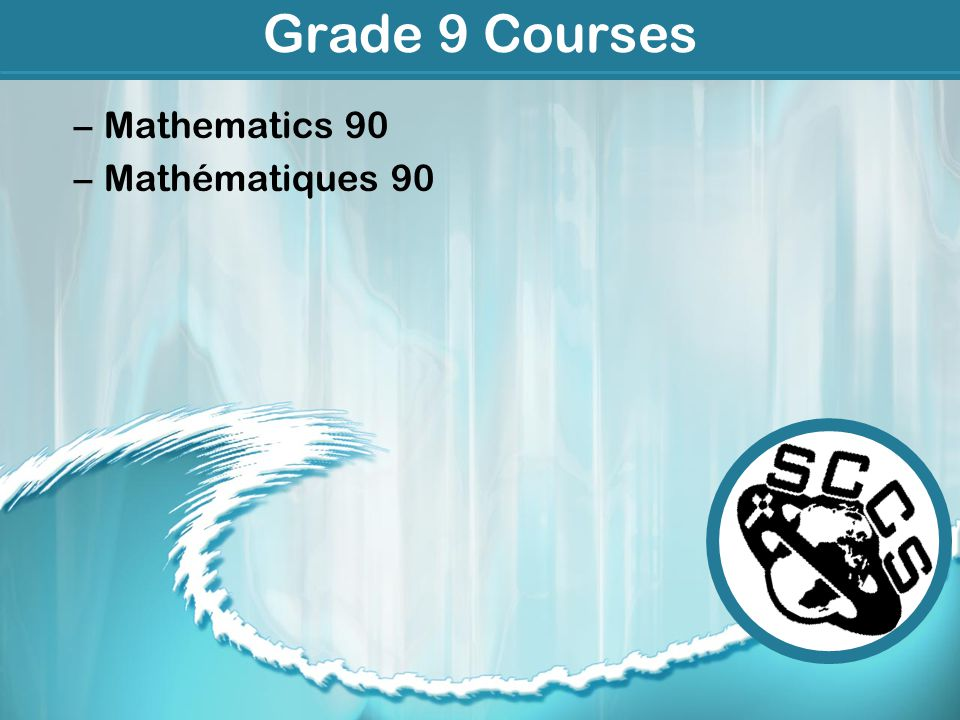 Grade 9 Courses –Mathematics 90 –Mathématiques 90
