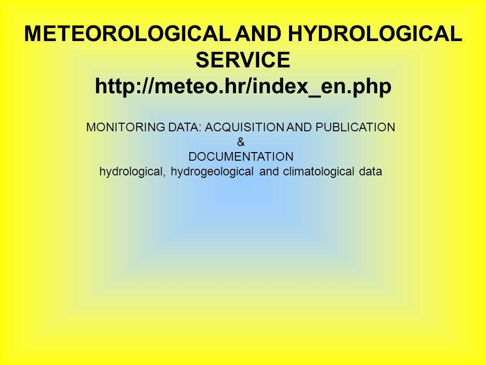 METEOROLOGICAL AND HYDROLOGICAL SERVICE http://meteo.hr/index_en.php MONITORING DATA: ACQUISITION AND PUBLICATION & DOCUMENTATION hydrological, hydrogeological and climatological data