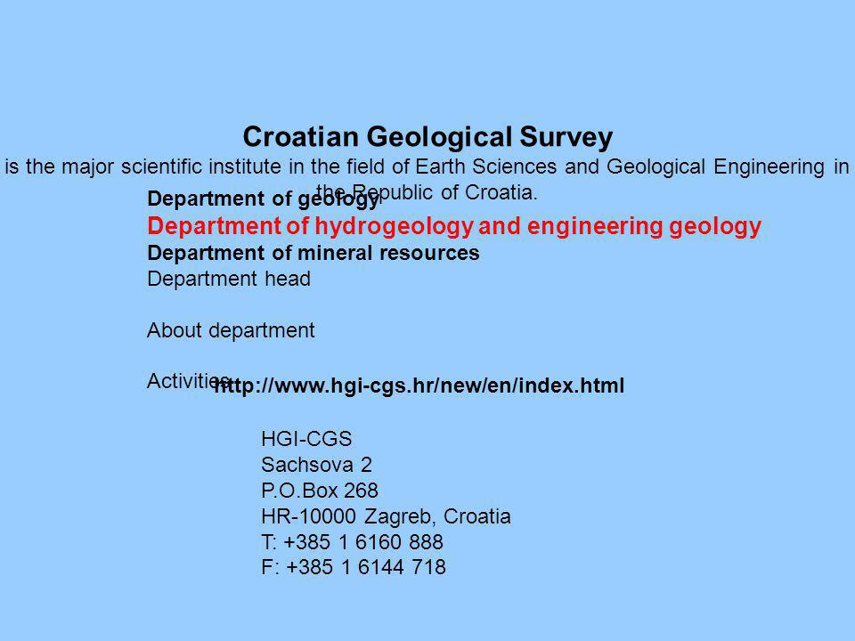 Croatian Geological Survey is the major scientific institute in the field of Earth Sciences and Geological Engineering in the Republic of Croatia.