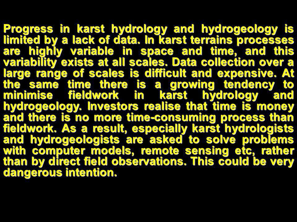 Progress in karst hydrology and hydrogeology is limited by a lack of data.