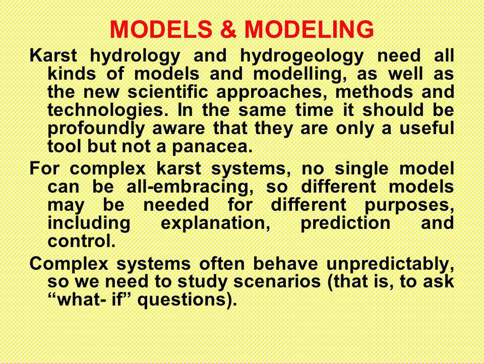 MODELS & MODELING Karst hydrology and hydrogeology need all kinds of models and modelling, as well as the new scientific approaches, methods and technologies.