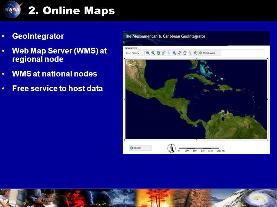 GeoIntegrator Web Map Server (WMS) at regional node WMS at national nodes Free service to host data 2. Online Maps