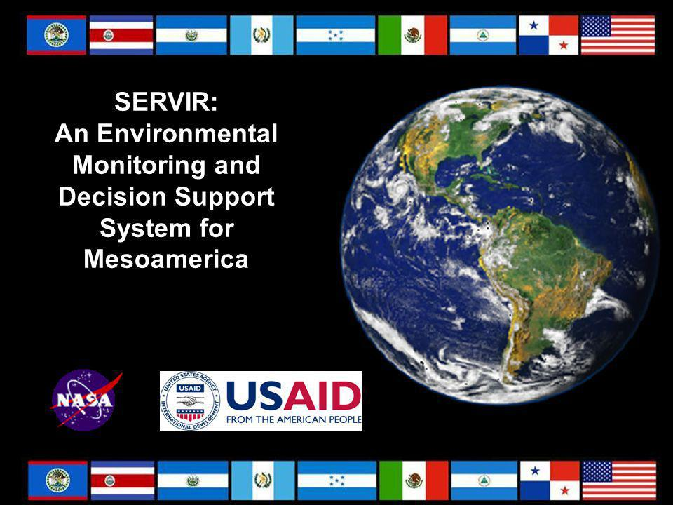 SERVIR: An Environmental Monitoring and Decision Support System for Mesoamerica